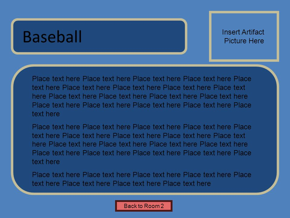 Name of Museum Place text here Place text here Place text here Place text here Place text here Place text here Place text here Place text here Place text here Place text here Place text here Place text here Place text here Baseball Insert Artifact Picture Here Back to Room 2