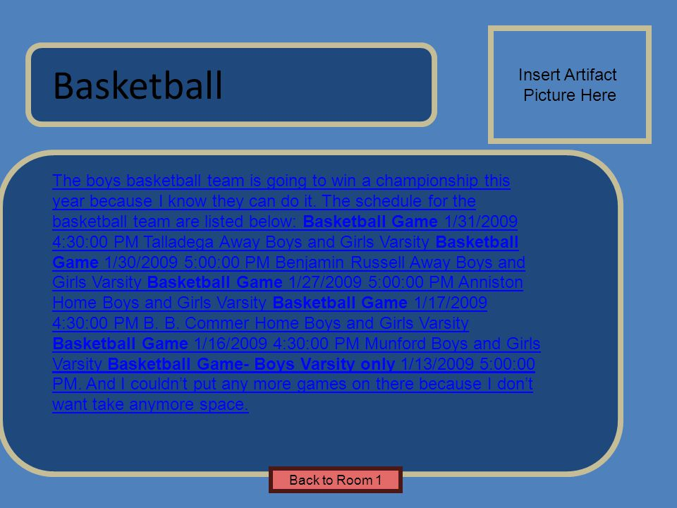 Name of Museum Basketball Insert Artifact Picture Here Back to Room 1 The boys basketball team is going to win a championship this year because I know