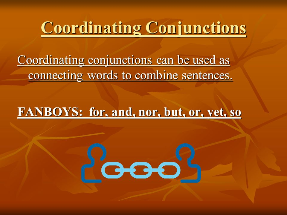 Coordinating Conjunctions Coordinating conjunctions can be used as connecting words to combine sentences.