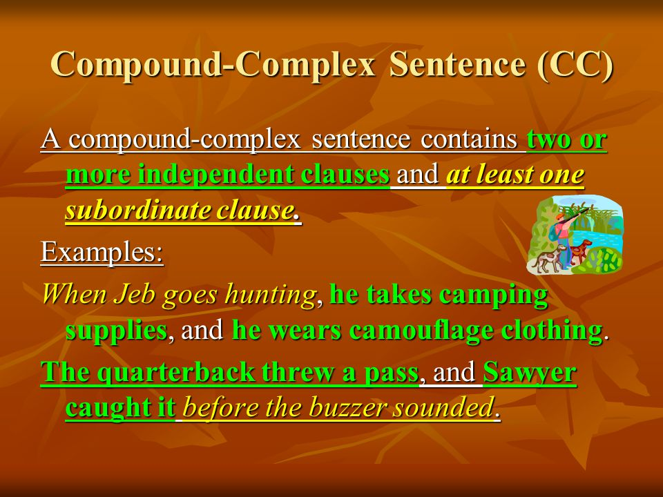 Compound-Complex Sentence (CC) A compound-complex sentence contains two or more independent clauses and at least one subordinate clause.