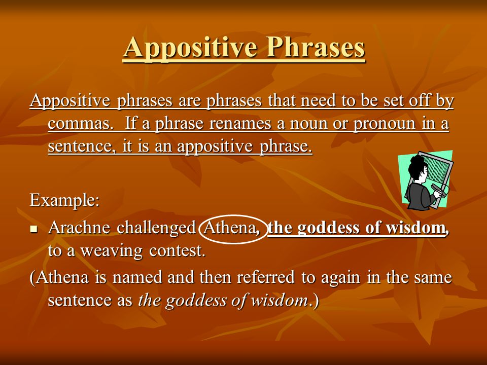 Appositive Phrases Appositive phrases are phrases that need to be set off by commas.