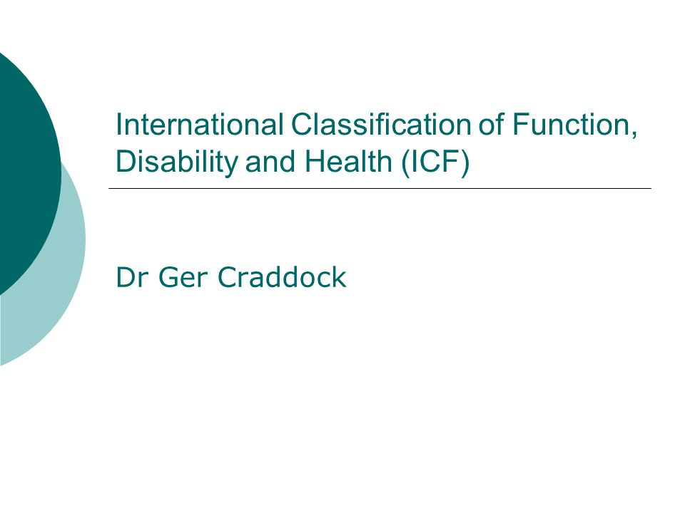 ICF World Health Organization Classification Assessment Surveys & Terminology Group WHO Family of International Classifications www.who.int/classification/icf