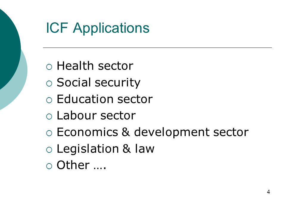 4 ICF Applications  Health sector  Social security  Education sector  Labour sector  Economics & development sector  Legislation & law  Other …