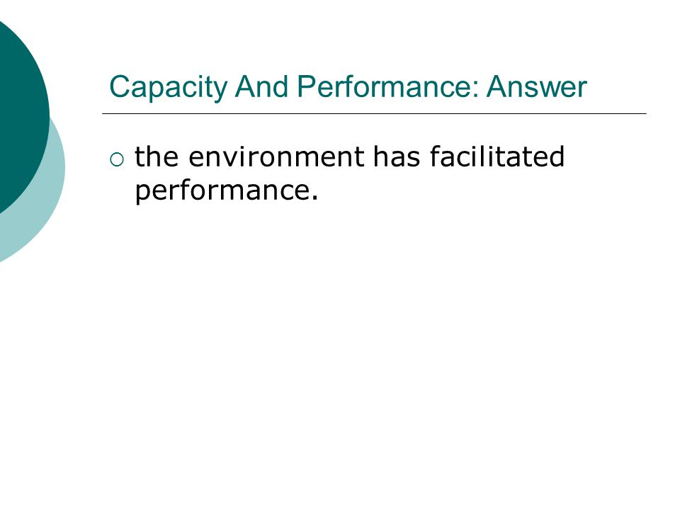 Capacity And Performance: Answer  the environment has facilitated performance.