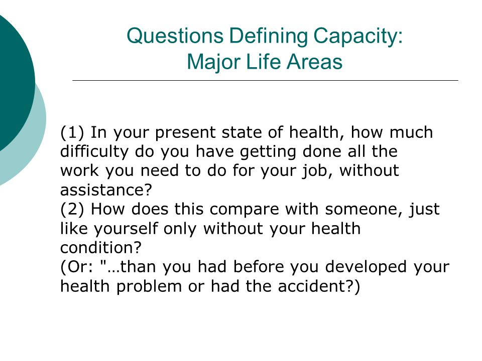 Questions Defining Capacity: Major Life Areas (1) In your present state of health, how much difficulty do you have getting done all the work you need