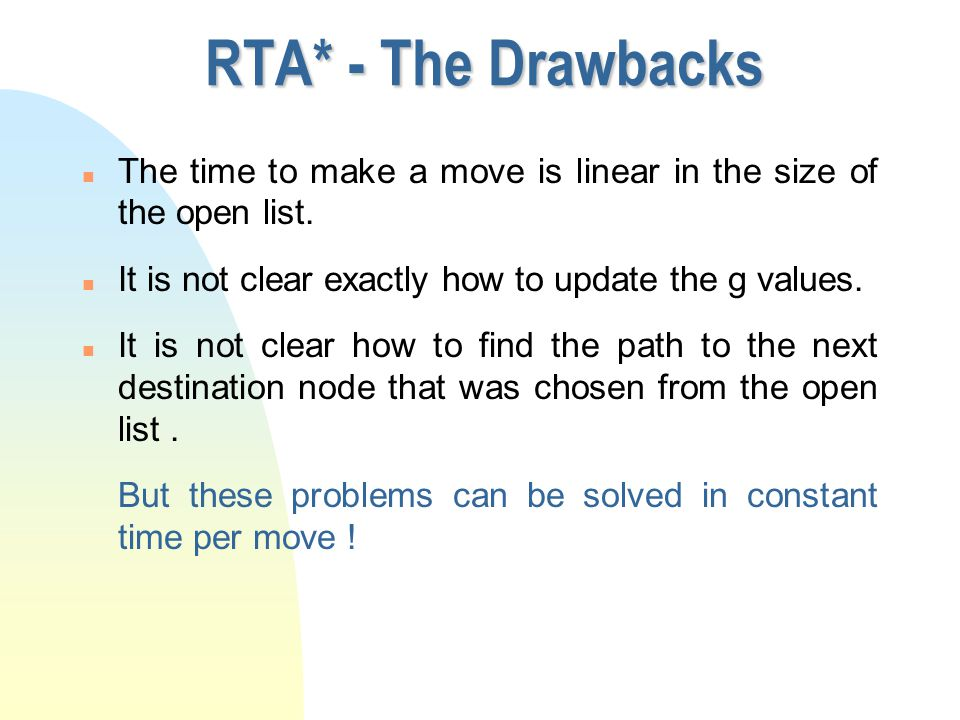 RTA* Algorithm n In RTA* the value of f(n) for node n is like in A*.