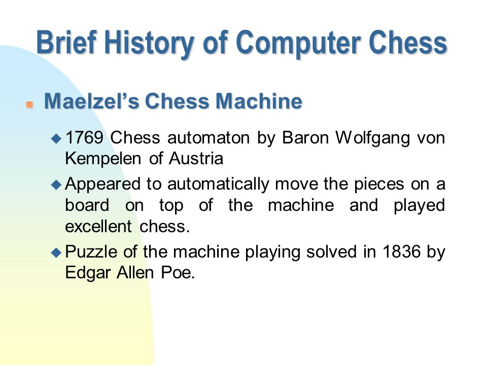 Computer Chess A natural domain for studying AI n The game is well structured.