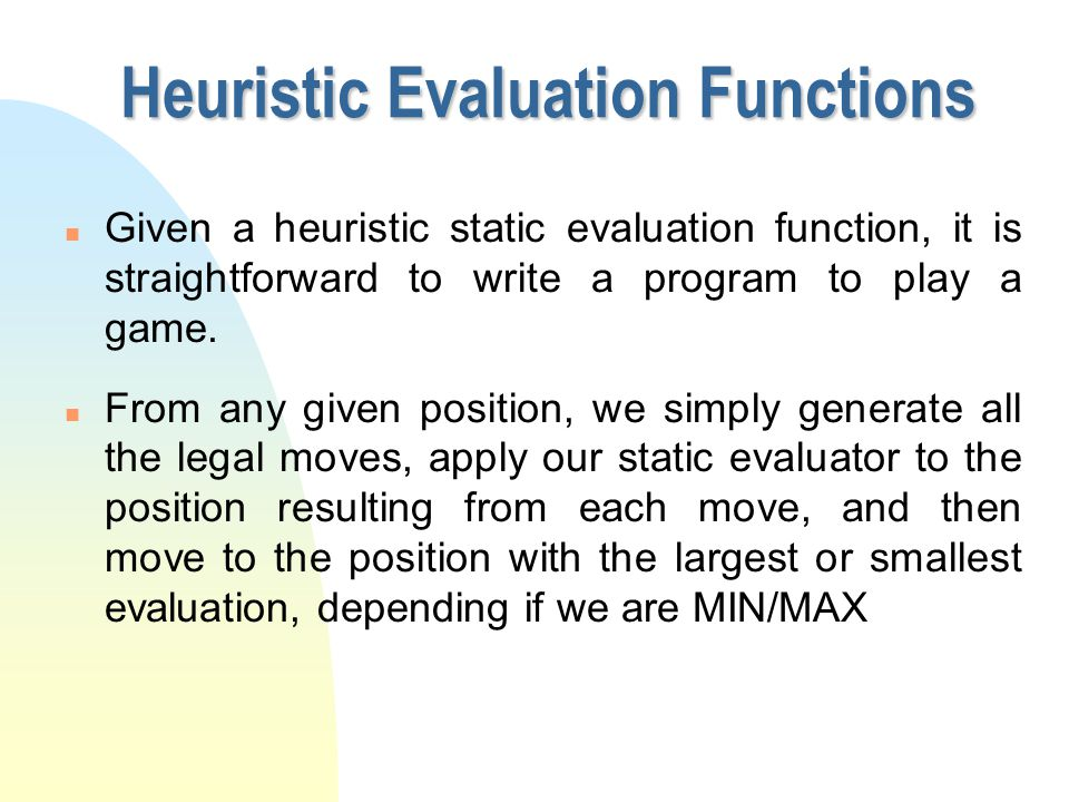 n A heuristic static evaluation function for a two player game is a function from a state to a number.
