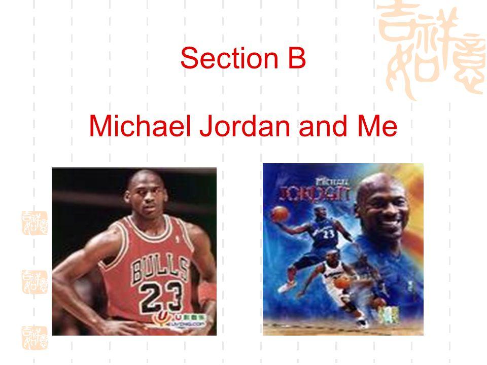 Section B Michael Jordan and Me