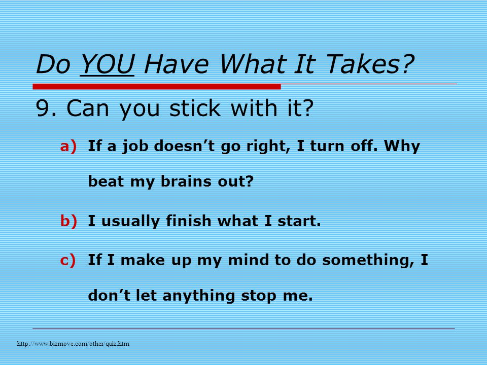 Do YOU Have What It Takes. 9. Can you stick with it.