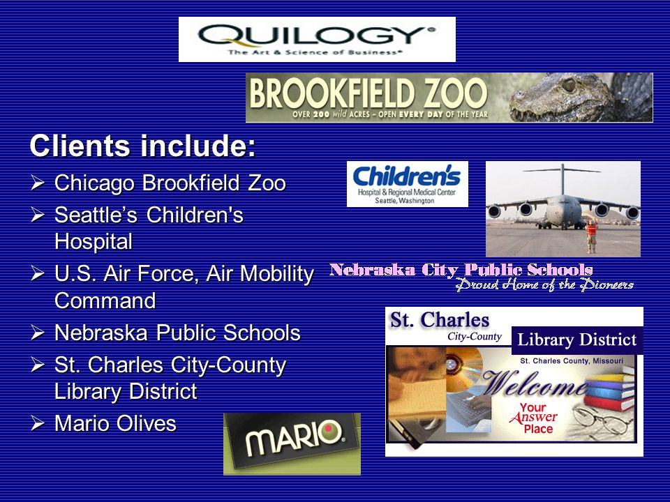 Clients include:  Chicago Brookfield Zoo  Seattle's Children s Hospital  U.S.