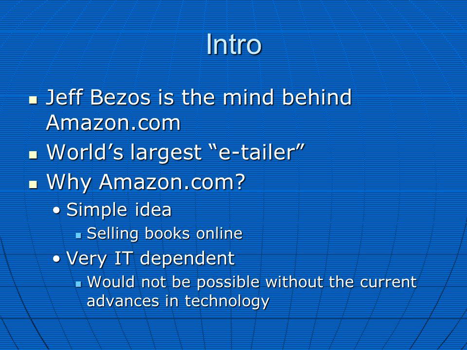 "Intro Jeff Bezos is the mind behind Amazon.com Jeff Bezos is the mind behind Amazon.com World's largest ""e-tailer"" World's largest ""e-tailer"" Why Amaz"