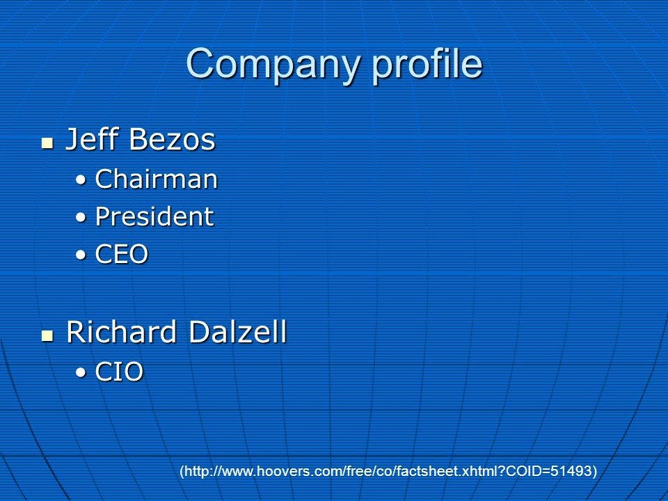 Company profile Jeff Bezos Jeff Bezos ChairmanChairman PresidentPresident CEOCEO Richard Dalzell Richard Dalzell CIOCIO (http://www.hoovers.com/free/co/factsheet.xhtml COID=51493)