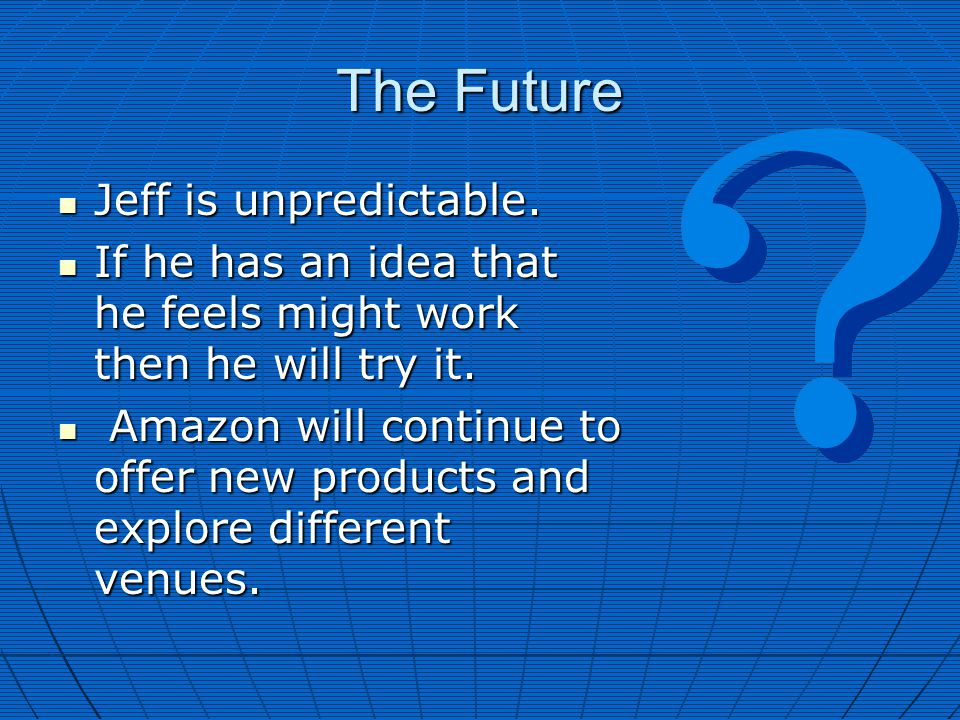 The Future Jeff is unpredictable. Jeff is unpredictable. If he has an idea that he feels might work then he will try it. If he has an idea that he fee