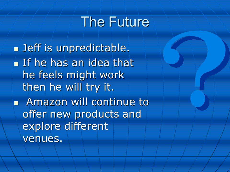 The Future Jeff is unpredictable. Jeff is unpredictable.