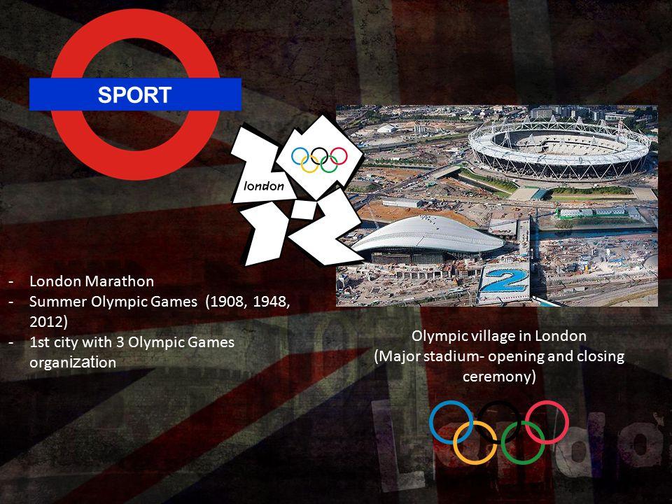 SPORT -London Marathon -Summer Olympic Games (1908, 1948, 2012) -1st city with 3 Olympic Games organ izati on Olympic village in London (Major stadium