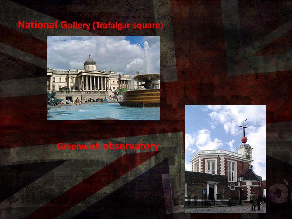 National G allery (Trafalgar square) Greenwich observatory
