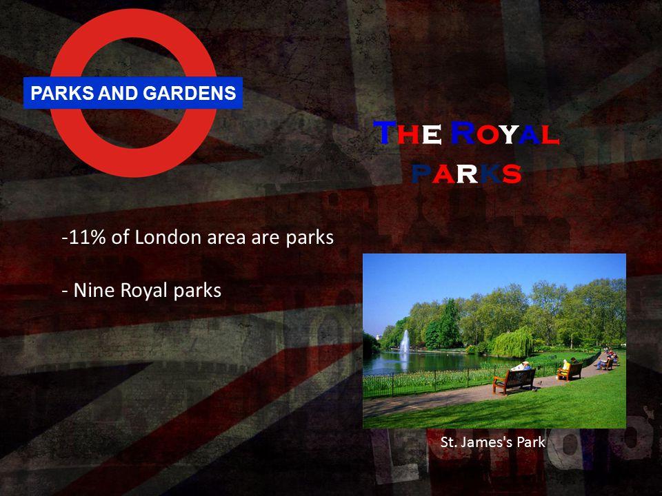 PARKS AND GARDENS -11% of London area are parks - Nine Royal parks St. James's Park The RoyalparksThe Royalparks