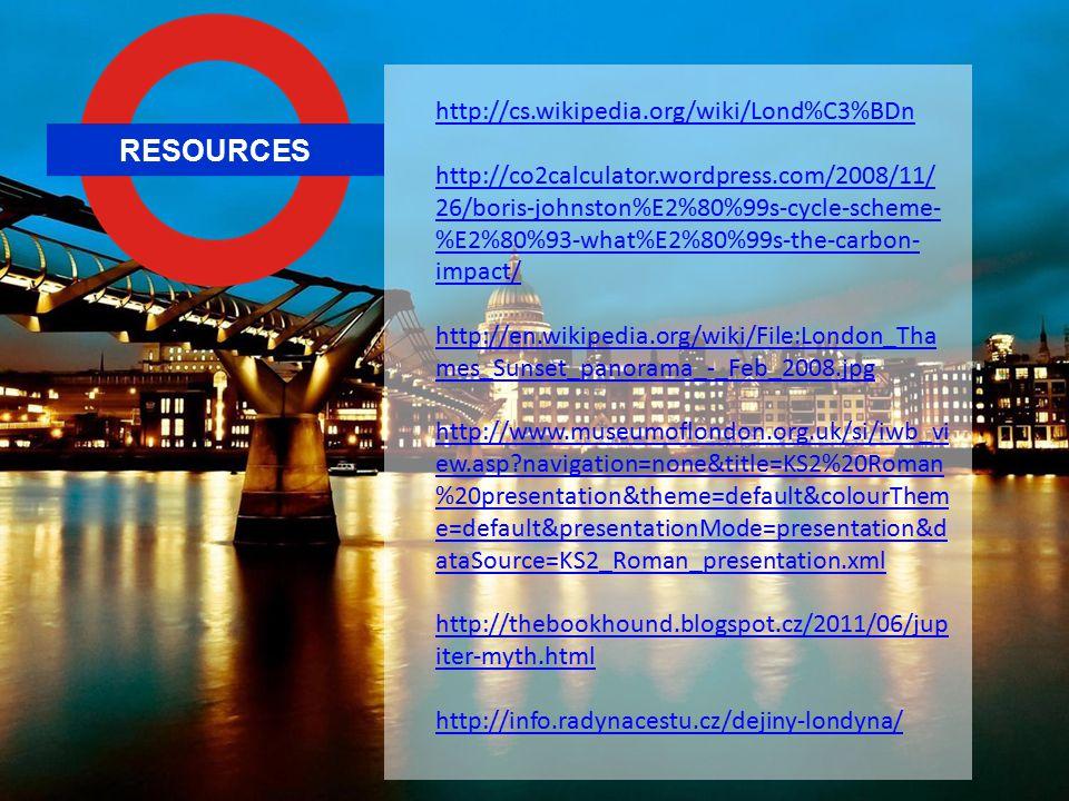 RESOURCES http://cs.wikipedia.org/wiki/Lond%C3%BDn http://co2calculator.wordpress.com/2008/11/ 26/boris-johnston%E2%80%99s-cycle-scheme- %E2%80%93-wha