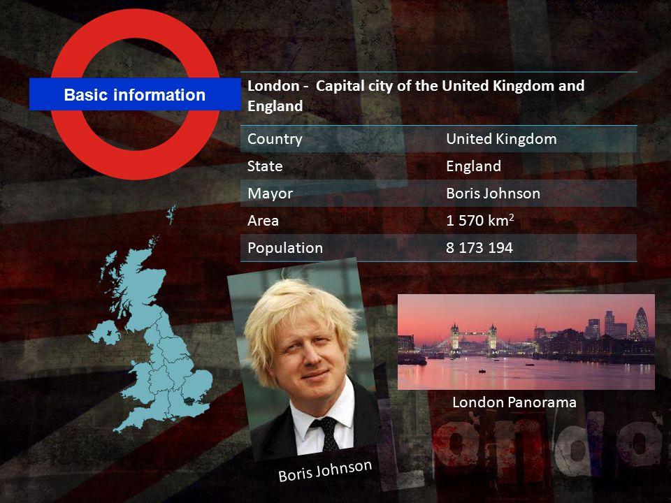 Basic information London - Capital city of the United Kingdom and England CountryUnited Kingdom StateEngland MayorBoris Johnson Area1 570 km 2 Populat