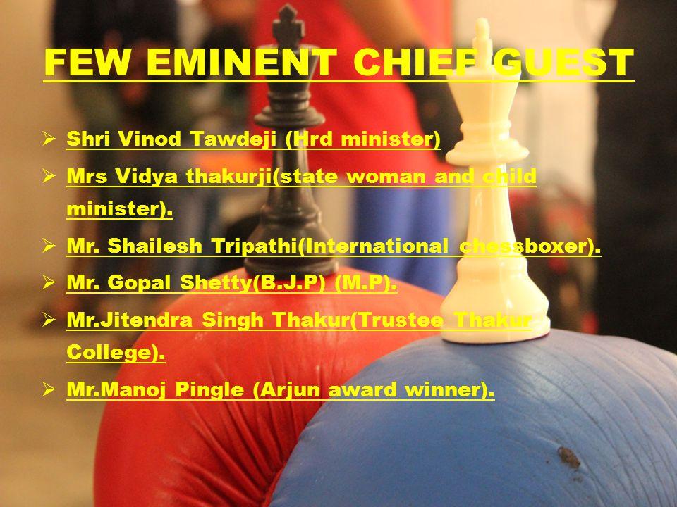 FEW EMINENT CHIEF GUEST  Shri Vinod Tawdeji (Hrd minister)  Mrs Vidya thakurji(state woman and child minister).