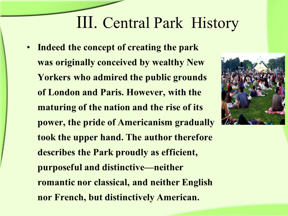 Indeed the concept of creating the park was originally conceived by wealthy New Yorkers who admired the public grounds of London and Paris.