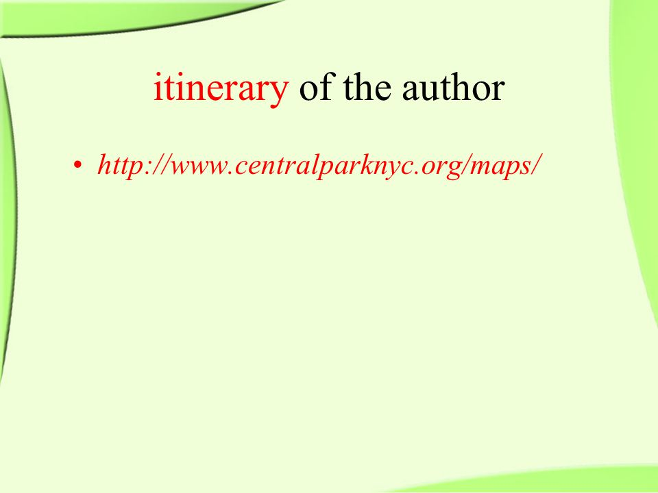 itinerary of the author http://www.centralparknyc.org/maps/