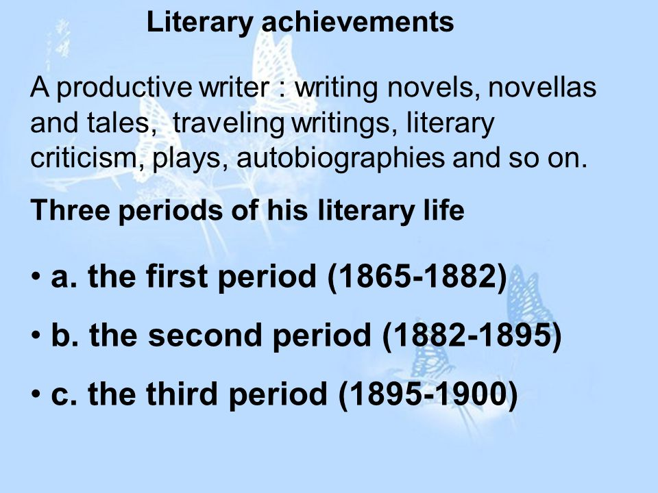 Literary achievements a. the first period (1865-1882) b.