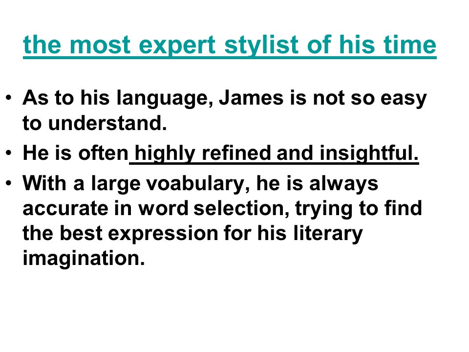 the most expert stylist of his time As to his language, James is not so easy to understand.
