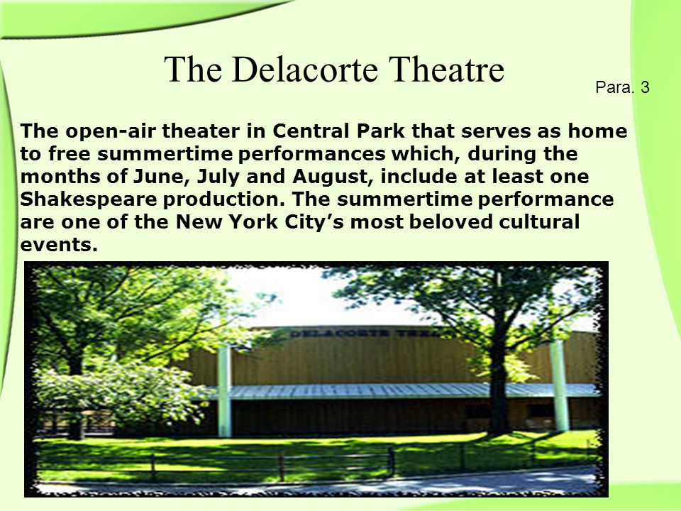 The open-air theater in Central Park that serves as home to free summertime performances which, during the months of June, July and August, include at least one Shakespeare production.