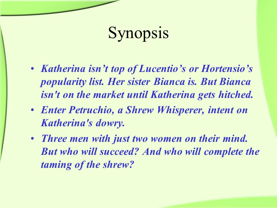 Synopsis Katherina isn't top of Lucentio's or Hortensio's popularity list.