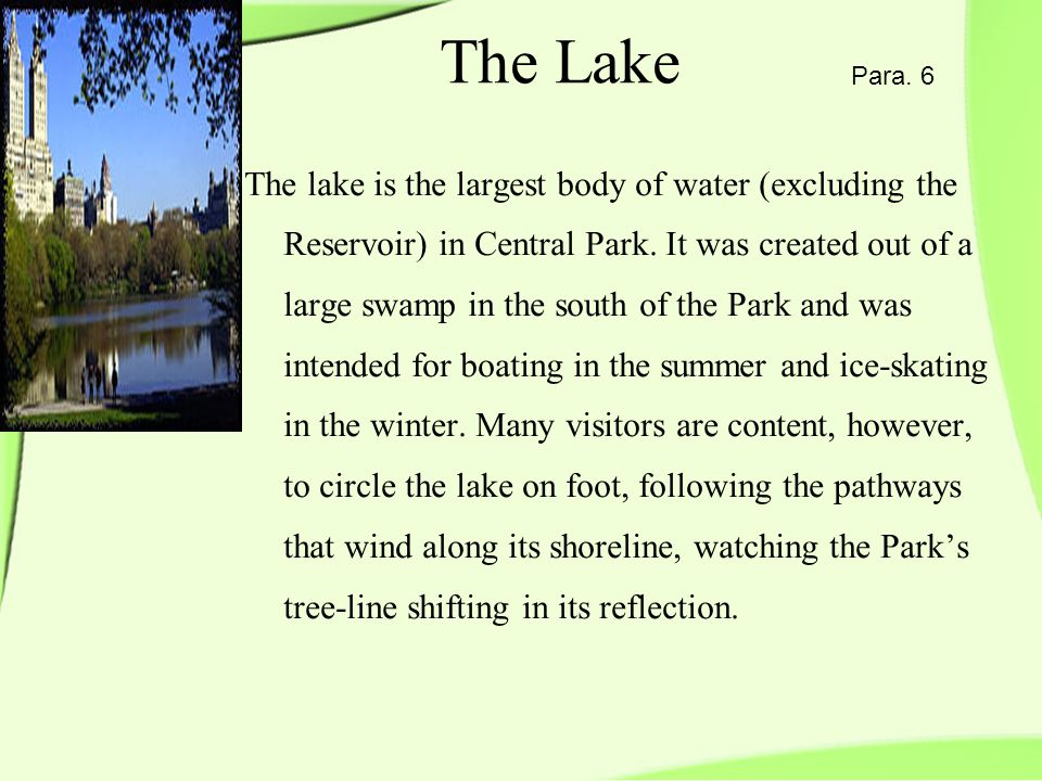 The lake is the largest body of water (excluding the Reservoir) in Central Park.