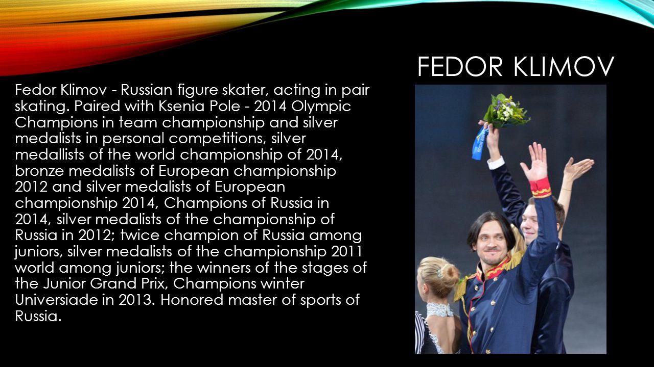 FEDOR KLIMOV Fedor Klimov - Russian figure skater, acting in pair skating.
