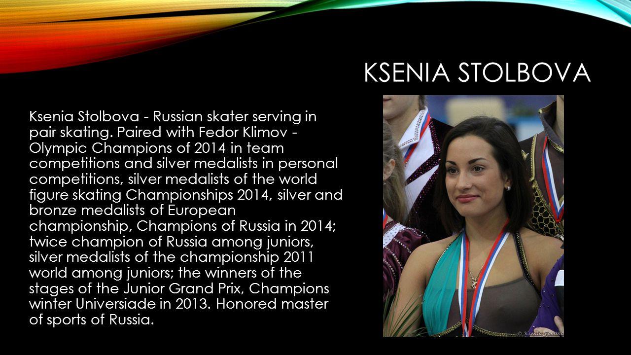 KSENIA STOLBOVA Ksenia Stolbova - Russian skater serving in pair skating.