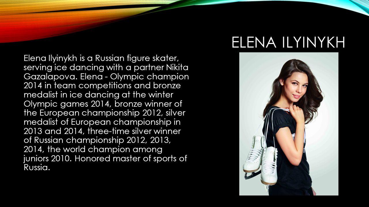 ELENA ILYINYKH Elena Ilyinykh is a Russian figure skater, serving ice dancing with a partner Nikita Gazalapova.