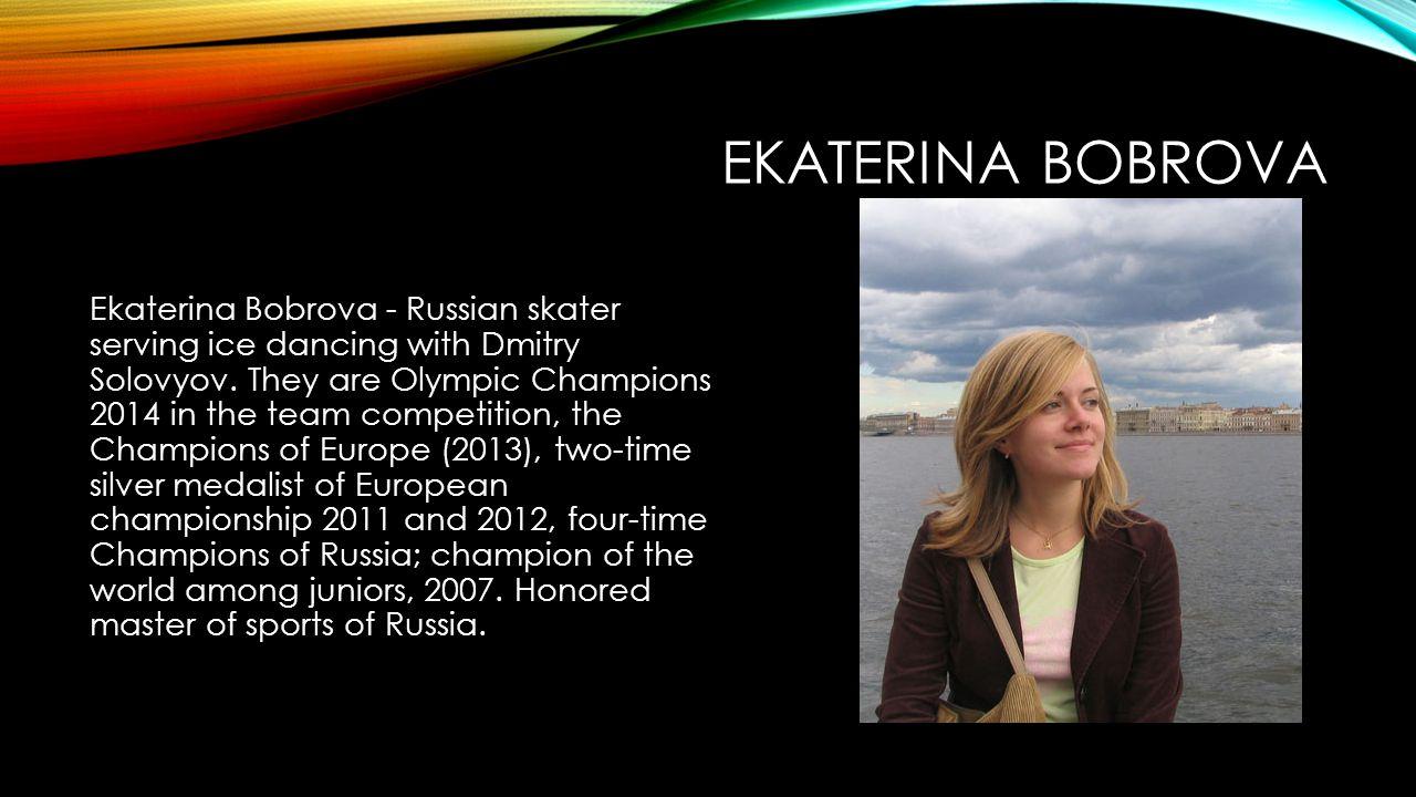 EKATERINA BOBROVA Ekaterina Bobrova - Russian skater serving ice dancing with Dmitry Solovyov.