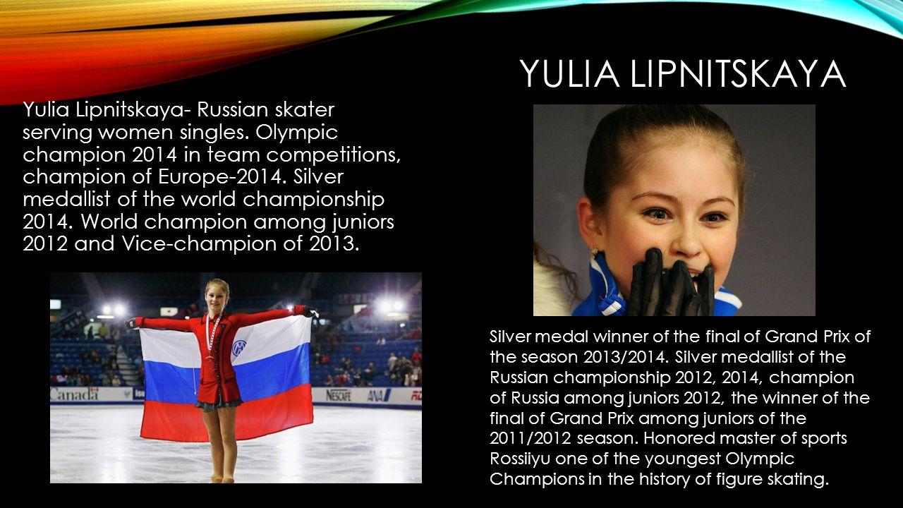 YULIA LIPNITSKAYA Yulia Lipnitskaya- Russian skater serving women singles.