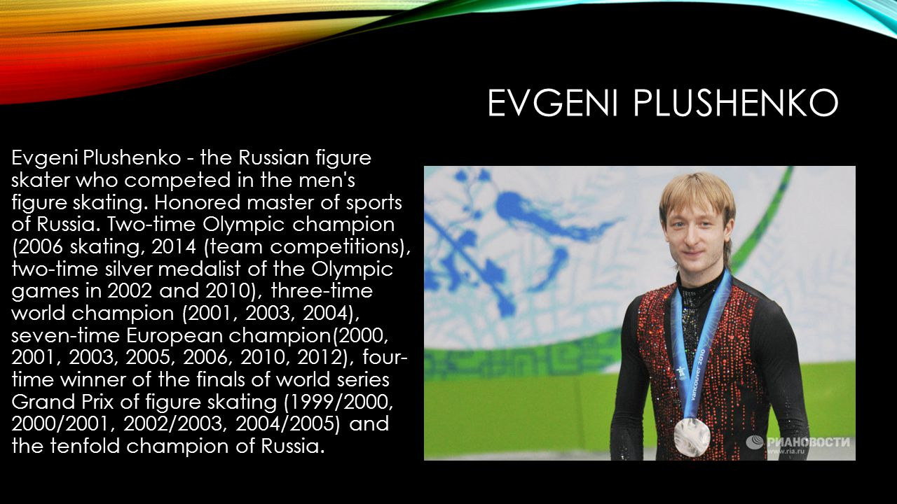 EVGENI PLUSHENKO Evgeni Plushenko - the Russian figure skater who competed in the men s figure skating.