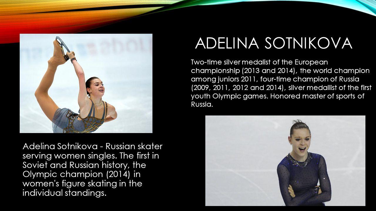 ADELINA SOTNIKOVA Adelina Sotnikova - Russian skater serving women singles.