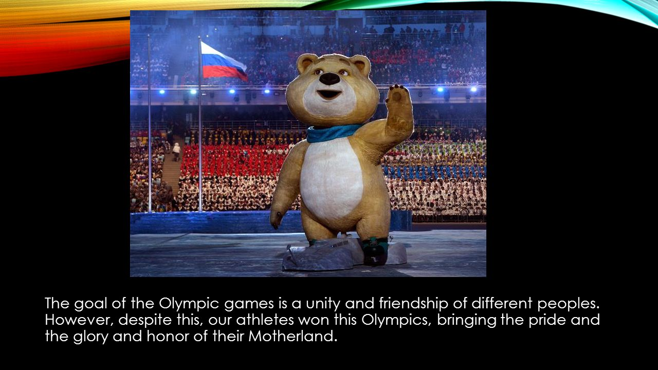 The goal of the Olympic games is a unity and friendship of different peoples.