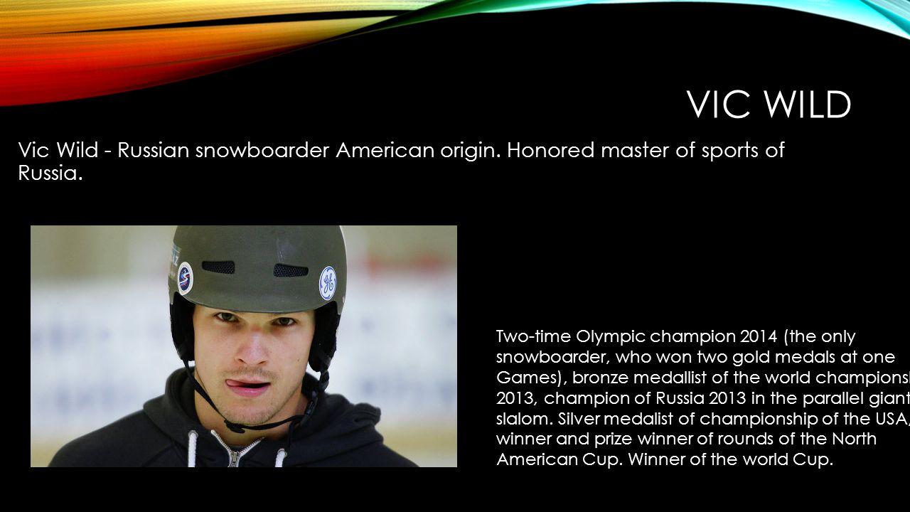 VIC WILD Vic Wild - Russian snowboarder American origin.