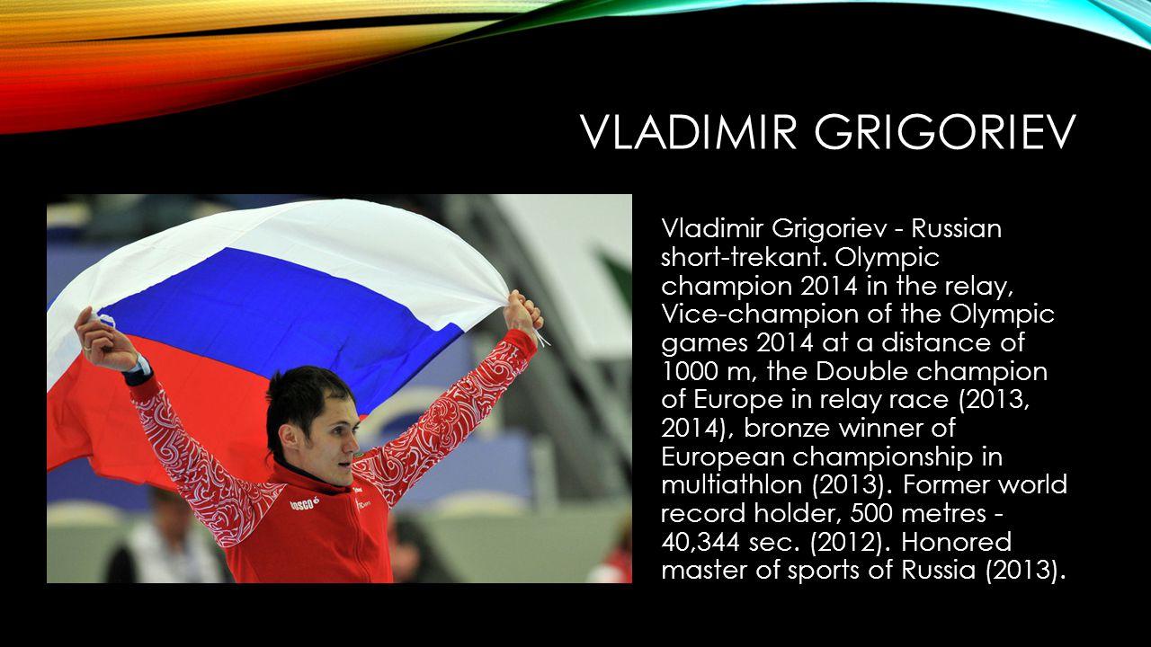 VLADIMIR GRIGORIEV Vladimir Grigoriev - Russian short-trekant.