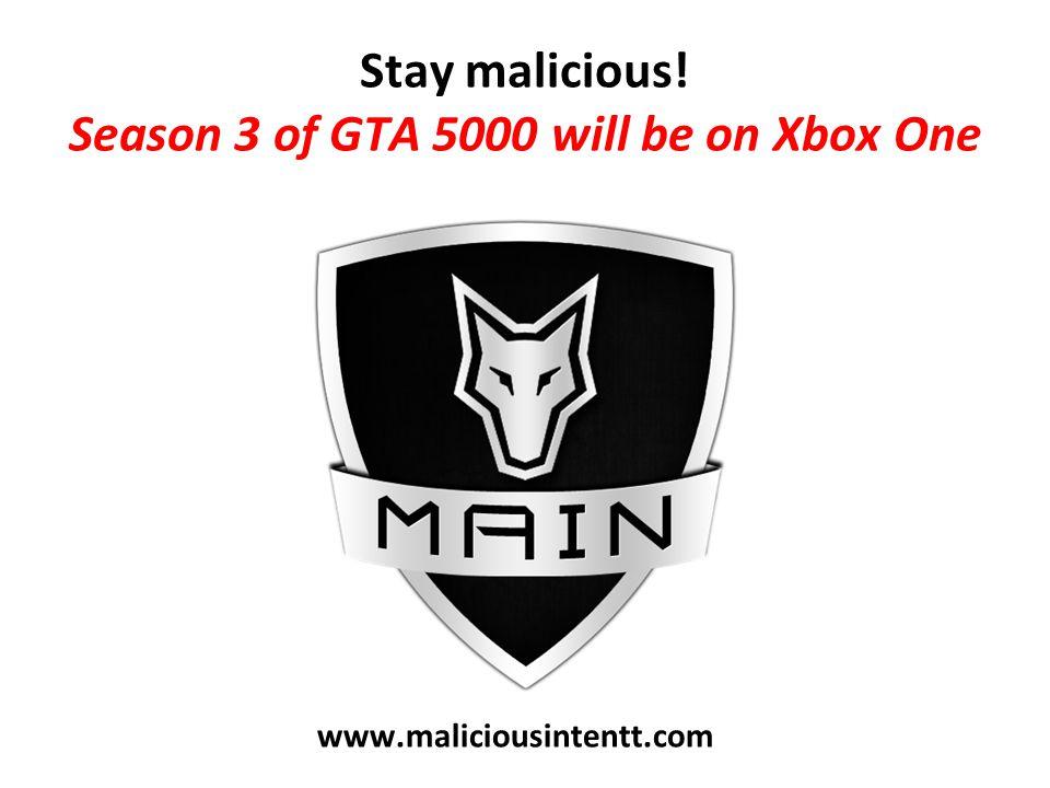 Stay malicious! Season 3 of GTA 5000 will be on Xbox One www.maliciousintentt.com