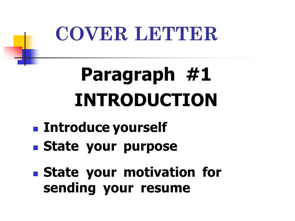 COVER LETTER Paragraph #1 INTRODUCTION Introduce yourself State your purpose State your motivation for sending your resume
