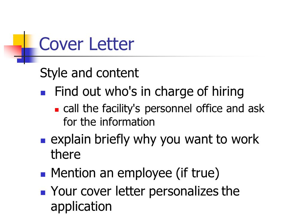 Cover Letter Style and content Find out who's in charge of hiring call the facility's personnel office and ask for the information explain briefly why