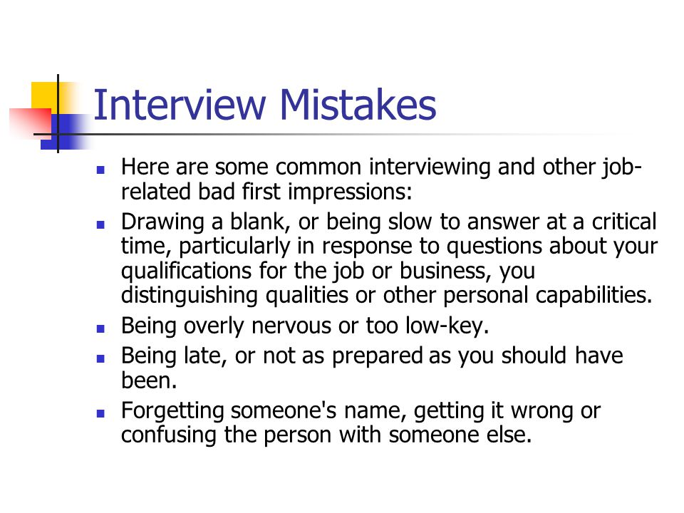 Interview Mistakes Here are some common interviewing and other job- related bad first impressions: Drawing a blank, or being slow to answer at a criti