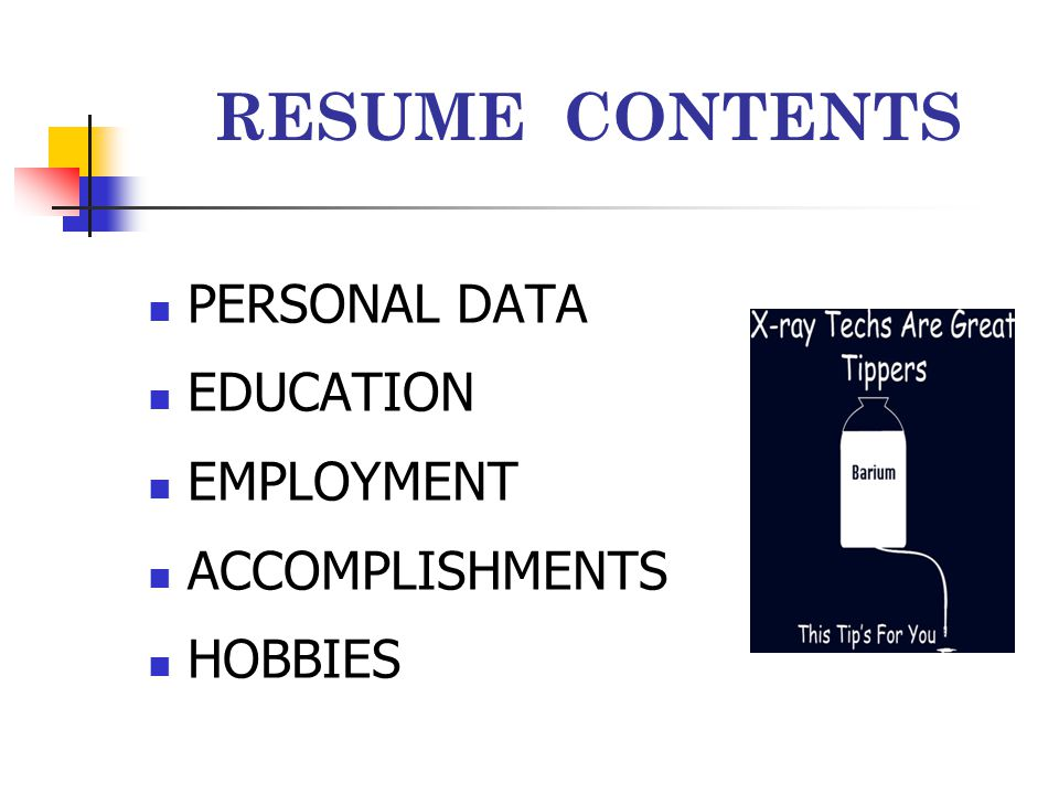 RESUME CONTENTS PERSONAL DATA EDUCATION EMPLOYMENT ACCOMPLISHMENTS HOBBIES