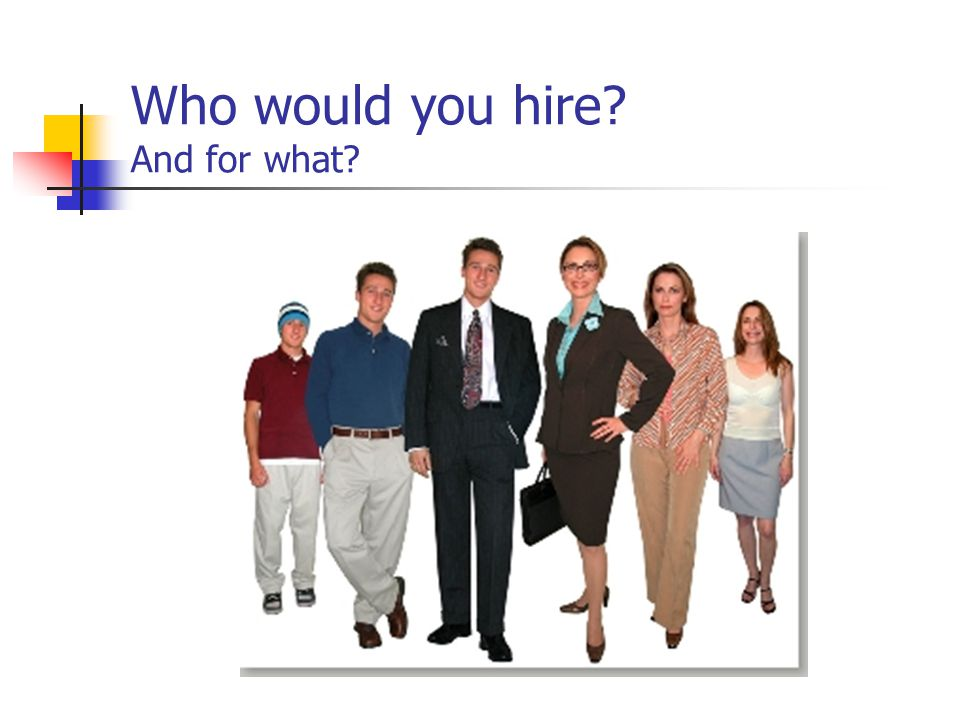 Who would you hire? And for what?