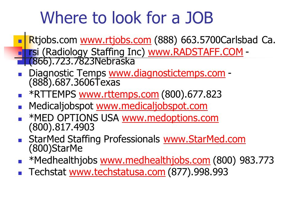 Where to look for a JOB Rtjobs.com www.rtjobs.com (888) 663.5700Carlsbad Ca.www.rtjobs.com rsi (Radiology Staffing Inc) www.RADSTAFF.COM - (866).723.7
