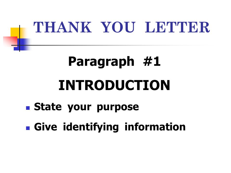 THANK YOU LETTER Paragraph #1 INTRODUCTION State your purpose Give identifying information